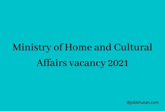 The Ministry of Home and cultural affairs vacancy 2021 announces vacancies for the post of Gewog Administrative Officer